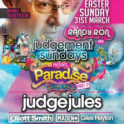 Randy Ron & Judgement Sunday Present Paradise On The Pier Part II with JUDGE JULES  Tickets | Blackpool North Pier Blackpool  | Sun 31st March 2013 Lineup