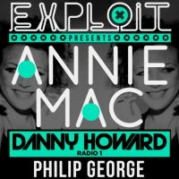 Exploit Events Presents Annie Mac, Danny Howard & Philip George